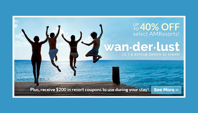 Spring and Summer Vacation Deals to AM Resorts!
