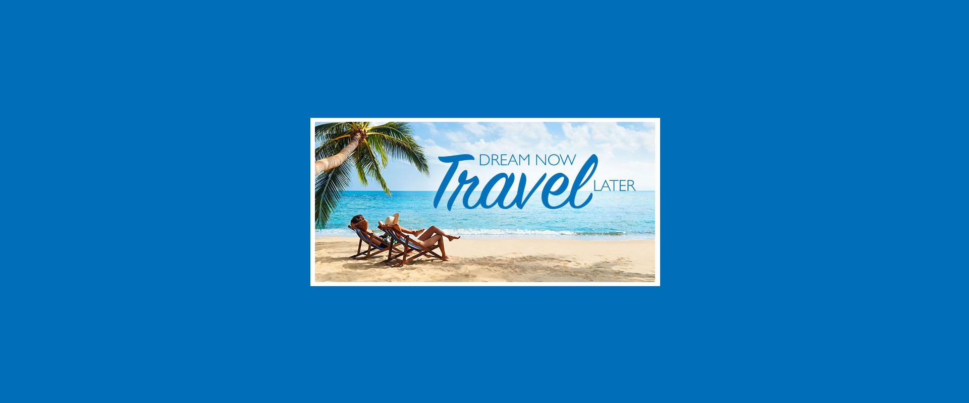 Dream-Now-Travel-Later-May-5-Banner